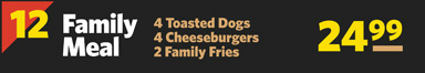 #12 Family Meal 4 Toasted Dogs, 4 Cheeseburgers & 2 Family Fries
