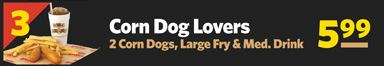 #3 Corn Dog Lovers 2 Corn Dogs, Large Fry & Medium Drink $5.99