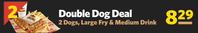 #2 Double Dog Deal 2 Dogs, Large Fry & Medium Drink $8.29