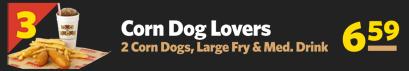 #3 Corn Dog Lovers 2 Corn Dogs, Large Fry & Medium Drink $6.59