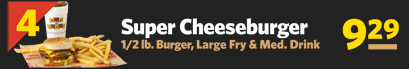 #4 Super Cheeseburger 1/2 lb. Burger, Large Fry & Medium Drink $9.29