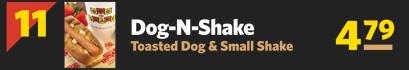#11 Dog-N-Shake, Toasted Dog & Small Shake $4.79