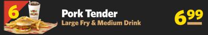 #6 Pork Tender, Large Fry & Medium Drink $6.99