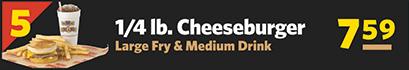 #5 1/4 lb. Cheeseburger, Large Fry & Medium Drink $6.99